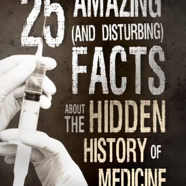 25 hechos sorprendentes (e inquietantes) sobre la historia oculta de la medicina (inglés)
